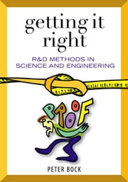 Getting It Right: R&D Methods for Science and Engineering ebook by Bock, Peter