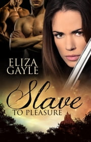 Slave To Pleasure ebook by Eliza Gayle