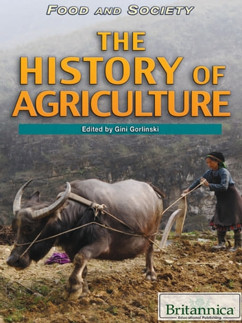 The History of Agriculture ebook by Britannica Educational Publishing