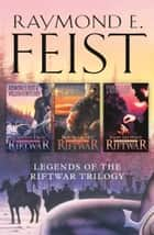 The Complete Legends of the Riftwar Trilogy: Honoured Enemy, Murder in Lamut, Jimmy the Hand ebook by Raymond E. Feist