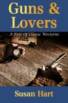 Guns & Lovers (A Pair Of Classic Westerns) ebook by Susan Hart