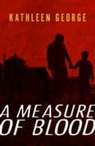 A Measure of Blood ebook by Kathleen George