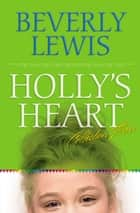 Holly's Heart Collection Three - Books 11-14 ebook by Beverly Lewis