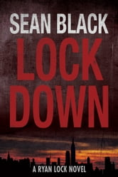 Lockdown: The First Ryan Lock Novel ebook by Sean Black