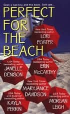 Perfect For The Beach ebook by Kayla Perrin,Janelle Denison,Lori Foster,Erin McCarthy,MaryJanice Davidson