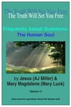 Frequently Asked Questions: The Human Soul Session 3 ebook by Jesus (AJ Miller),Mary Magdalene (Mary Luck)