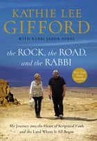 The Rock, the Road, and the Rabbi - My Journey into the Heart of Scriptural Faith and the Land Where It All Began ebook by