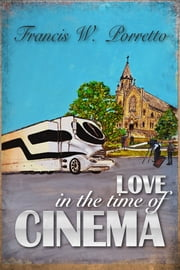 Love In The Time Of Cinema ebook by Francis W. Porretto