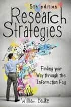 Research Strategies - Finding Your Way Through the Information Fog ebook by William Badke