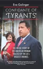 Confidante of 'Tyrants' - The Story of the American Woman Trusted by the US's Biggest Enemies ebook by Eva Golinger