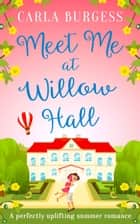 Meet Me at Willow Hall: A perfectly charming romance! ebook by Carla Burgess