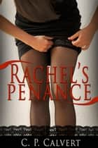 Rachel's Penance ebook by C.P. Calvert