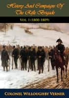History And Campaigns Of The Rifle Brigade Vol. I (1800-1809) ebook by Colonel Willoughby Verner