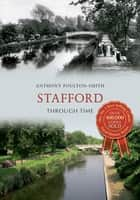 Stafford Through Time ebook by Anthony Poulton-Smith