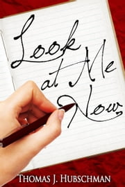 Look at Me Now ebook by Thomas J. Hubschman