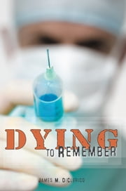 Dying to Remember ebook by James M. DiClerico