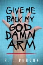 Give Me Back My God Damn Arm ebook by Phronk