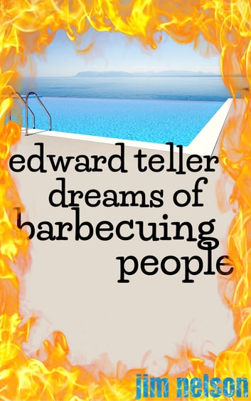 Edward Teller Dreams of Barbecuing People ebook by Jim Nelson