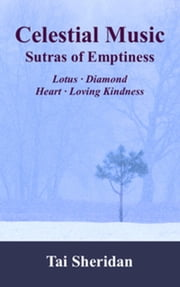 Celestial Music: Sutras of Emptiness ebook by Tai Sheridan, Ph.D.