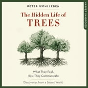The Hidden Life of Trees: The International Bestseller – What They Feel, How They Communicate 有聲書 by Peter Wohlleben