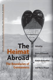 The Heimat Abroad - The Boundaries of Germanness ebook by K. Molly O'Donnell,Renate Bridenthal,Nancy Reagin
