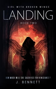 Landing - Girl With Broken Wings, #2 ebook by J Bennett