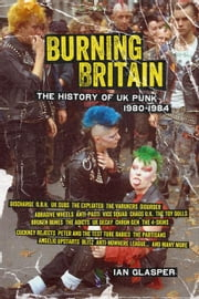 Burning Britain: The History of UK Punk 1980¿1984 ebook by Glasper, Ian