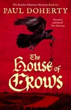 The House of Crows ebook by Paul Doherty