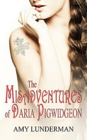 The Misadventures of Daria Pigwidgeon ebook by Amy Lunderman
