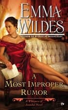 A Most Improper Rumor - A Whispers of Scandal Novel ebook by Emma Wildes