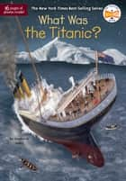 What Was the Titanic? ebook by Stephanie Sabol, Who HQ, Gregory Copeland