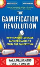 The Gamification Revolution: How Leaders Leverage Game Mechanics to Crush the Competition ebook by Gabe Zichermann, Joselin Linder