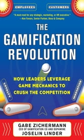 The Gamification Revolution: How Leaders Leverage Game Mechanics to Crush the Competition ebook by Gabe Zichermann,Joselin Linder