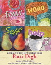 Four-Word Self-Help - Simple Wisdom for Complex Lives ebook by Patti Digh