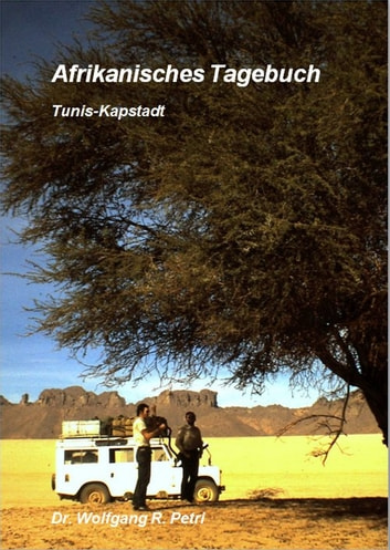 Afrikanisches Tagebuch Tunis - Kapstadt - My African Travels ebook by Wolfgang R. Petri