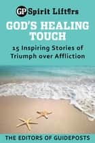 God's Healing Touch: 15 Inspiring Stories of Triumph over Affliction ebook by Editors of Guideposts