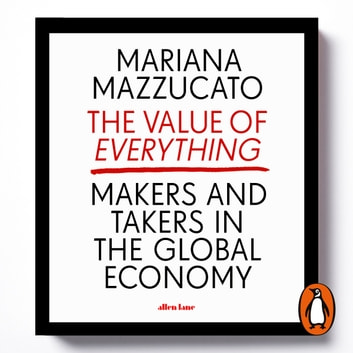 The Value of Everything - Making and Taking in the Global Economy audiobook by Mariana Mazzucato