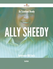 An Excellent Ready Ally Sheedy Reference - 166 Facts ebook by Jose Hester