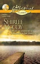 Valley of Shadows and Stranger in the Shadows: Valley of Shadows\Stranger in the Shadows ebook by Shirlee McCoy