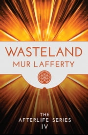 Wasteland: The Afterlife Series IV ebook by Mur Lafferty