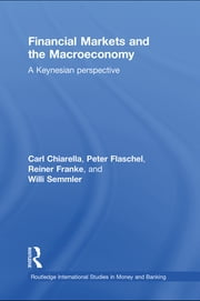 Financial Markets and the Macroeconomy - A Keynesian Perspective ebook by Carl Chiarella, Peter Flaschel, Reiner Franke,...