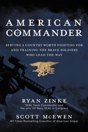 American Commander - Serving a Country Worth Fighting For and Training the Brave Soldiers Who Lead the Way ebook by Ryan Zinke, Scott McEwen, Rob O'Neill