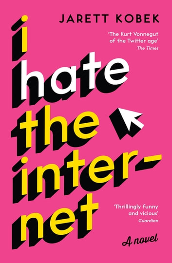 I Hate the Internet - A novel ebook by Jarett Kobek