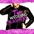 Two Wedding Crashers (The Dating by Numbers Series Book 2) audiobook by Meghan Quinn