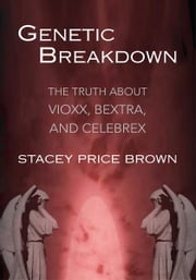 Genetic Breakdown - The Truth about Vioxx, Bextra, and Celebrex ebook by Stacey Price Brown