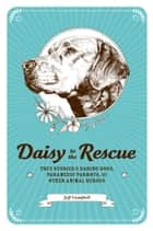 Daisy to the Rescue - True Stories of Daring Dogs, Paramedic Parrots, and Other Animal Heroes ebook by Jeff Campbell, Ramsey Beyer