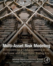 Multi-Asset Risk Modeling - Techniques for a Global Economy in an Electronic and Algorithmic Trading Era ebook by Morton Glantz,Robert Kissell