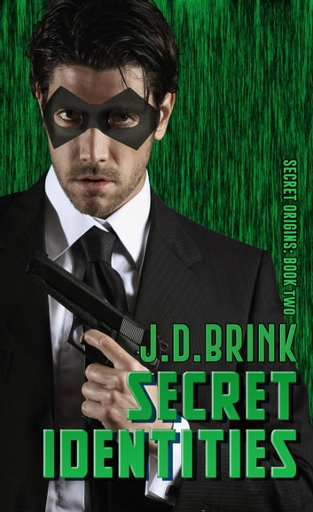 Secret Identities - Secret Origins, #2 ebook by J. D. Brink