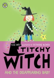 Titchy Witch And The Disappearing Baby ebook by Rose Impey