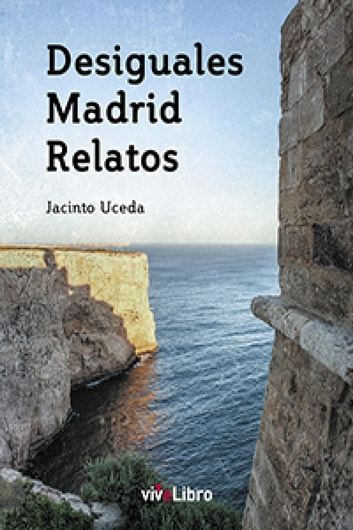 Desiguales Madrid Relatos ebook by Jacinto Uceda Martínez